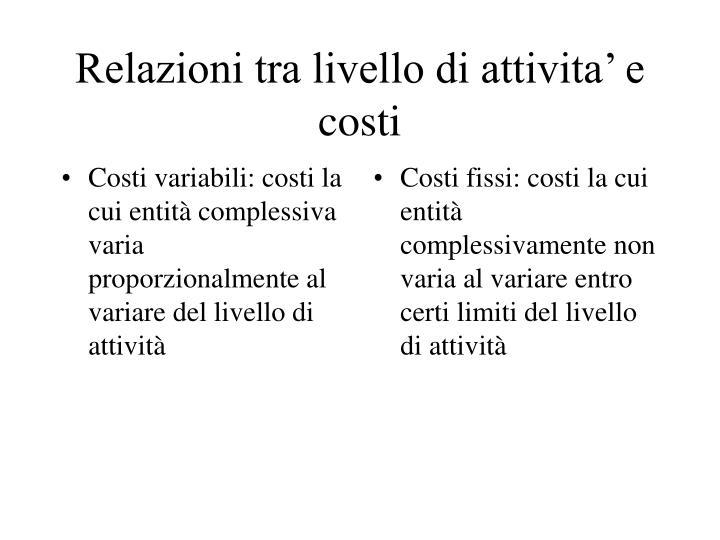 Costi variabili: costi la cui entità complessiva varia proporzionalmente al variare del livello di attività