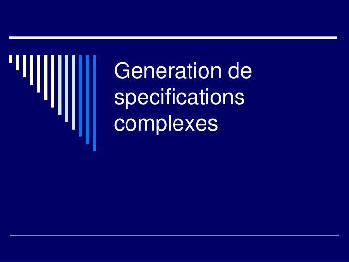 Generation de specifications complexes