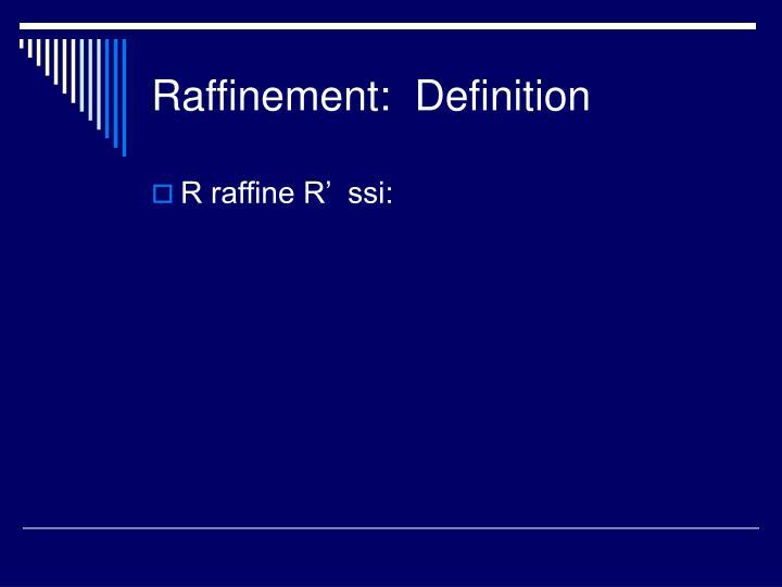 Raffinement:  Definition