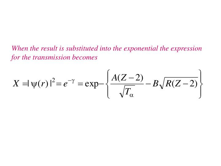 When the result is substituted into the exponential the expression for the transmission becomes