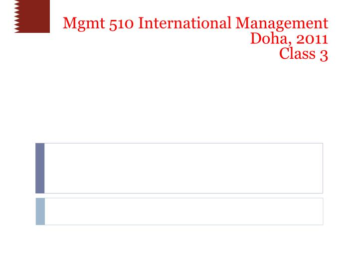 Mgmt 510 international management doha 2011 class 3