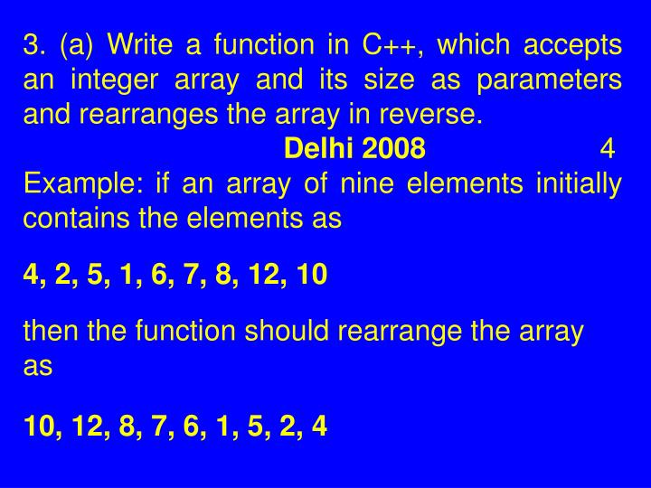 3. (a) Write a function in C++, which accepts an integer array and its size as parameters and rearranges the array in reverse.