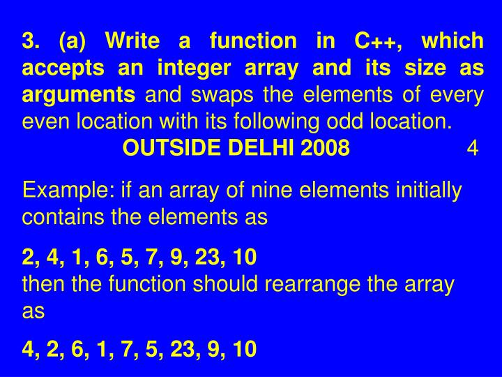 3. (a) Write a function in C++, which accepts an integer array and its size as arguments