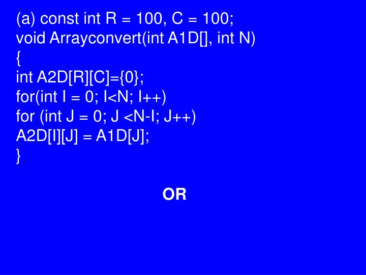 (a) const int R = 100, C = 100;