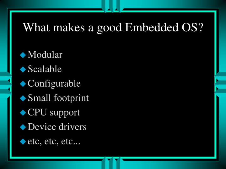 What makes a good Embedded OS?