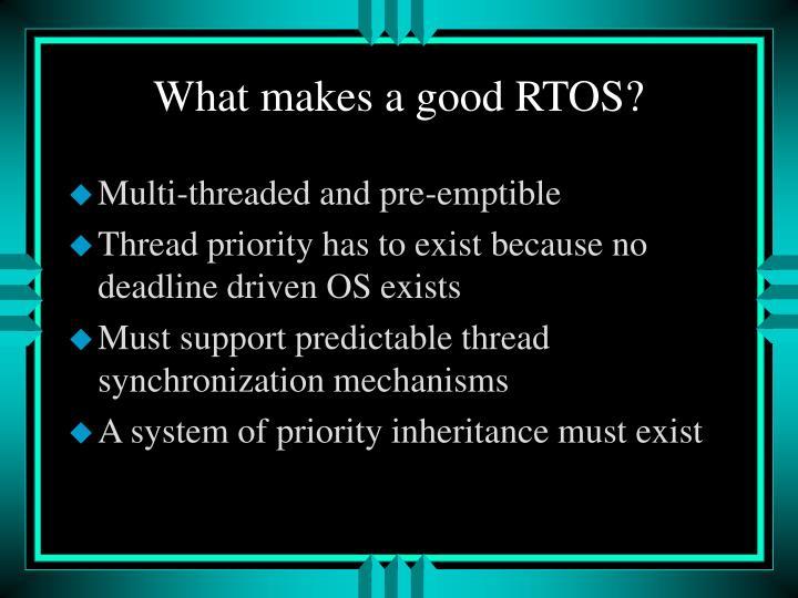 What makes a good RTOS?