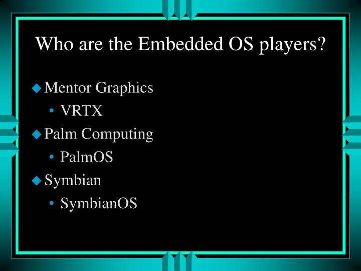 Who are the Embedded OS players?
