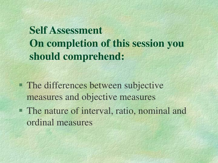 Self assessment on completion of this session you should comprehend
