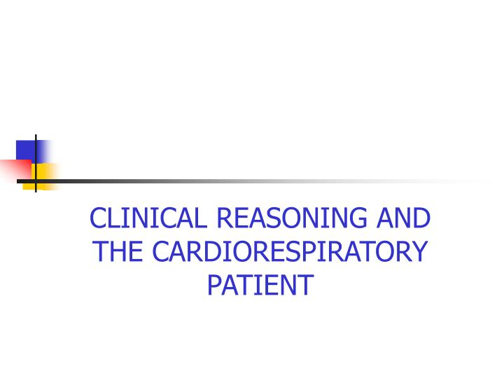 Clinical reasoning and the cardiorespiratory patient