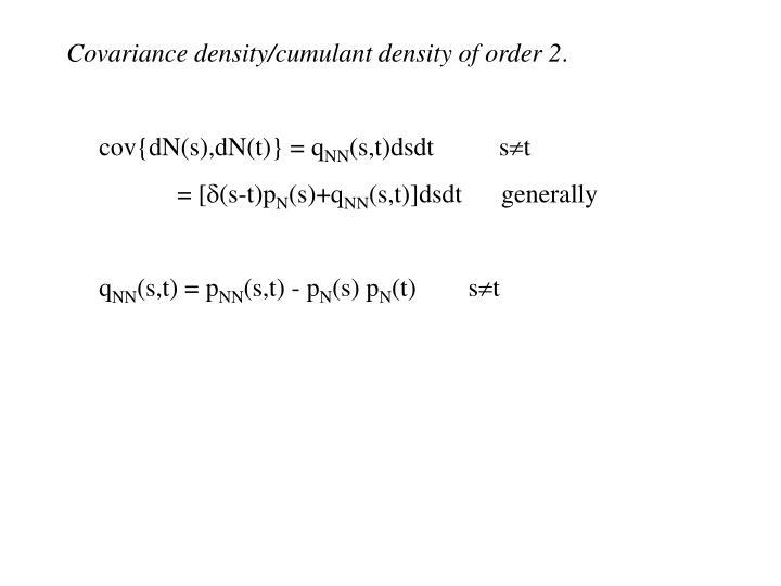 Covariance density/cumulant density of order 2