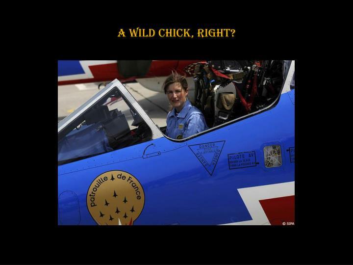 A wild chick, right?