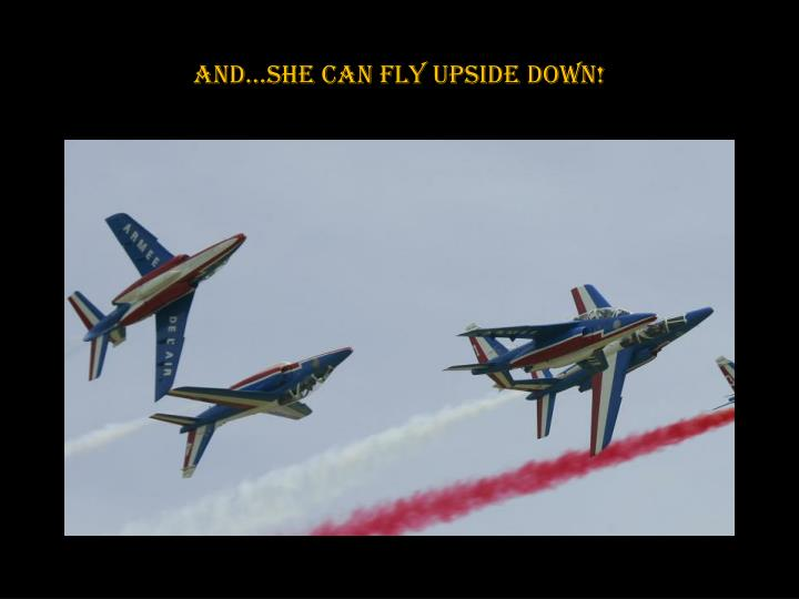 And…she can fly upside down!