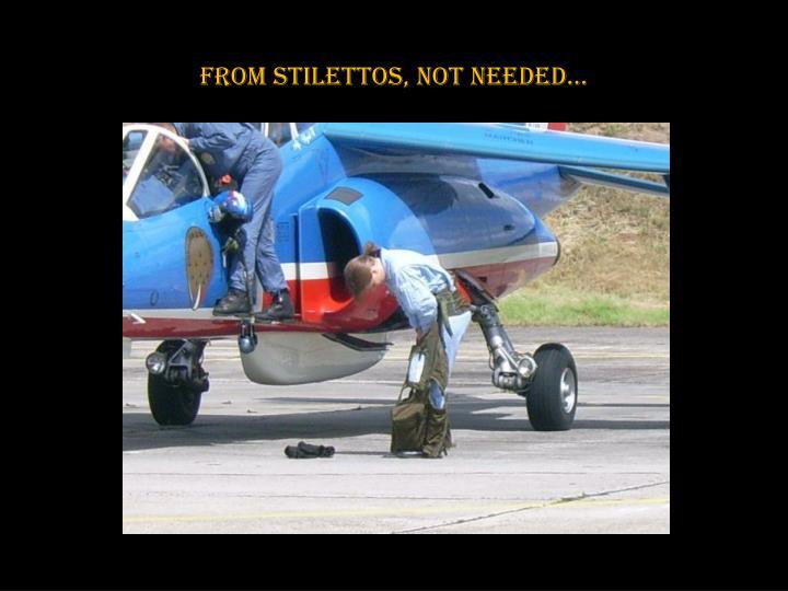 From stilettos, not needed…