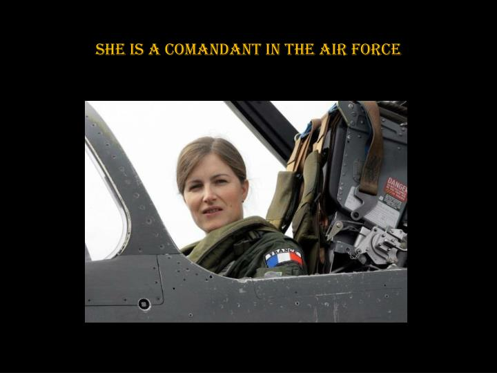 She is a Comandant in the Air Force