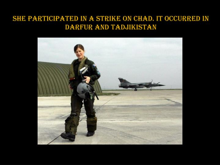 She participated in a strike on Chad. It occurred in Darfur and Tadjikistan