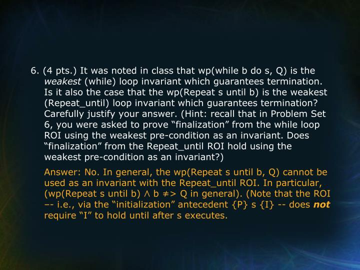 6. (4 pts.) It was noted in class that wp(while b do s, Q) is the