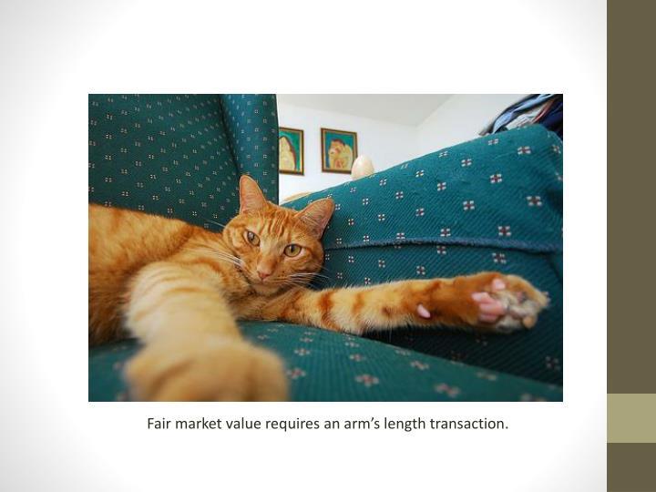 Fair market value requires an arm's length transaction.