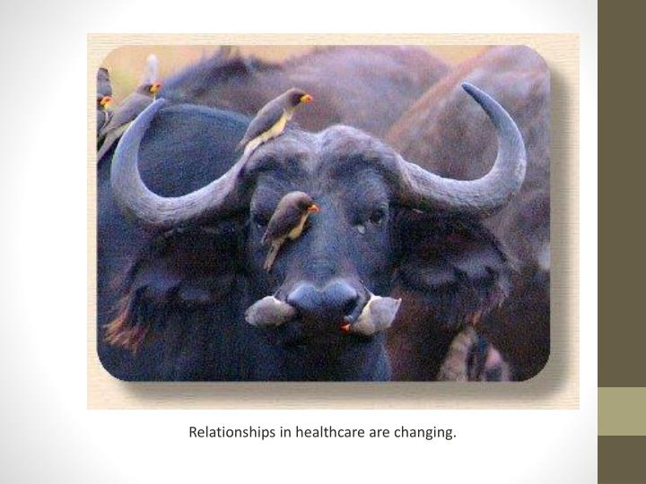 Relationships in healthcare are changing.