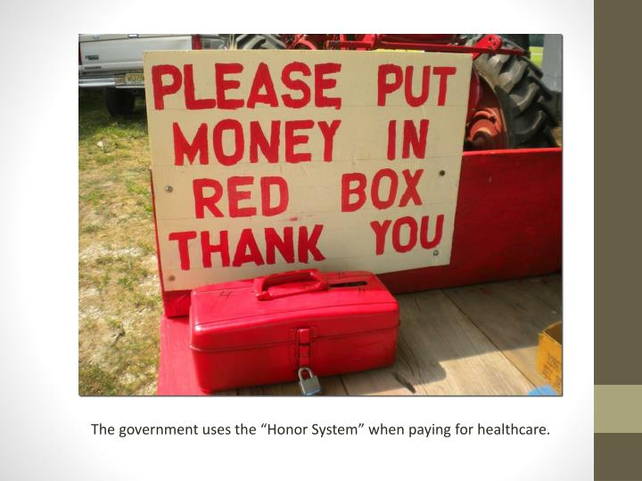 """The government uses the """"Honor System"""" when paying for healthcare."""