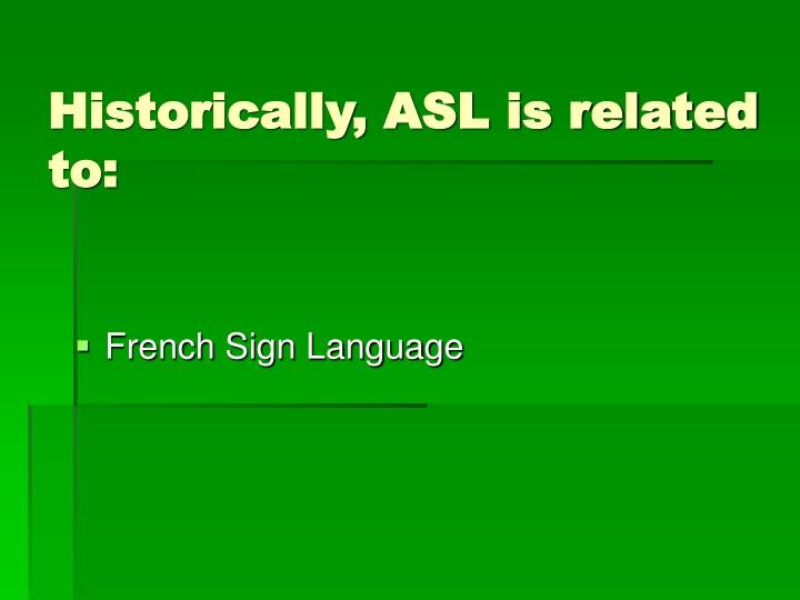 Historically, ASL is related to: