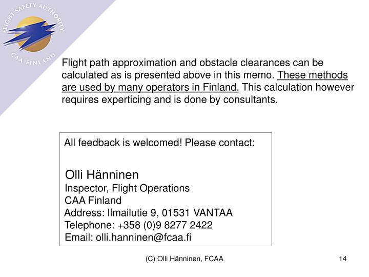 Flight path approximation and obstacle clearances can be calculated as is presented above in this memo.