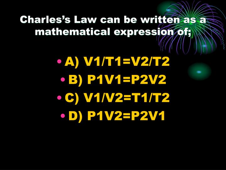 Charles's Law can be written as a mathematical expression of;