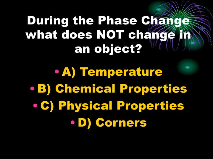 During the Phase Change what does NOT change in an object?