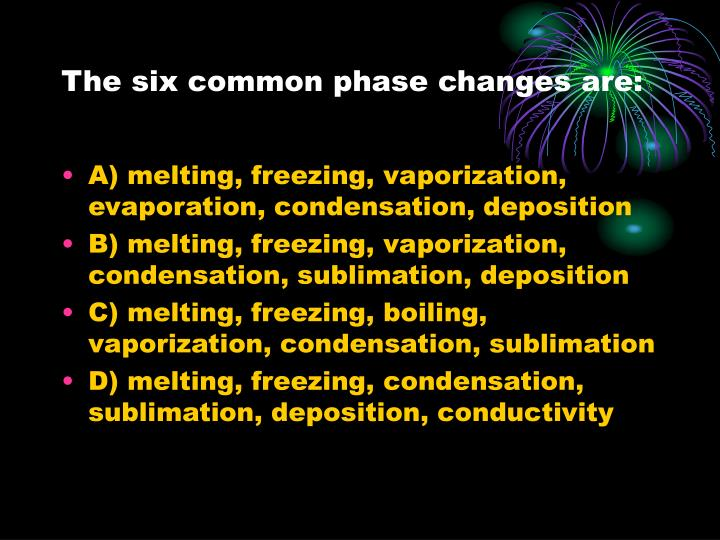 The six common phase changes are: