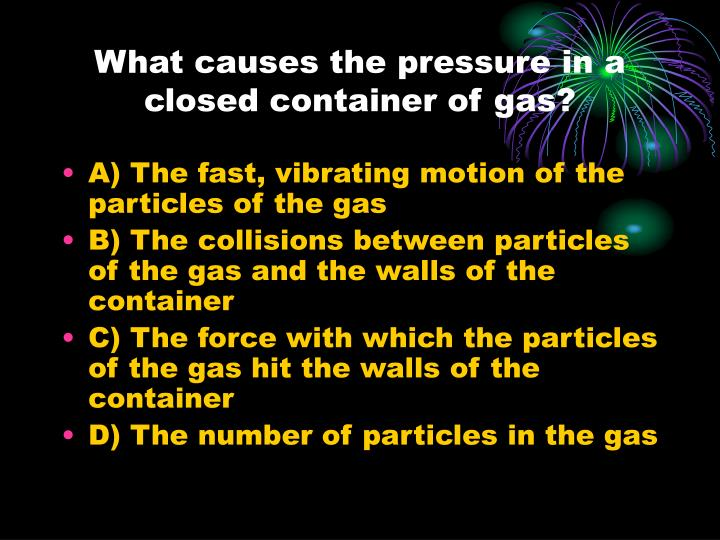 What causes the pressure in a closed container of gas?