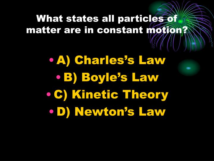 What states all particles of matter are in constant motion?