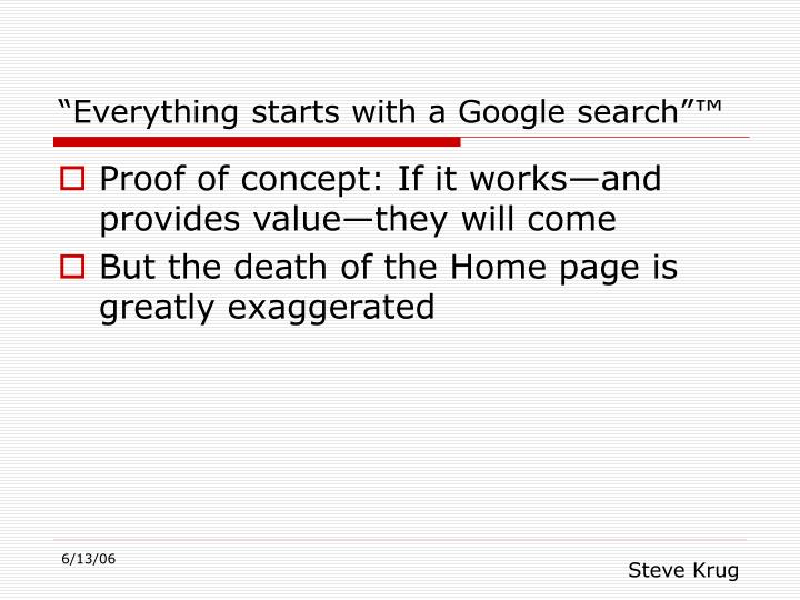 """Everything starts with a Google search""™"
