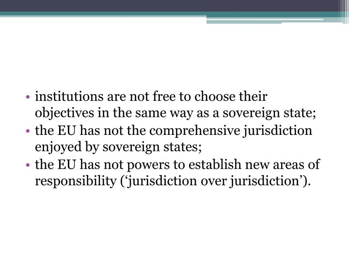 institutions are not free to choose their objectives in the same way as a sovereign state;