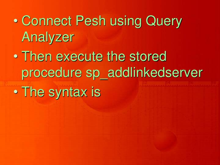 Connect Pesh using Query Analyzer