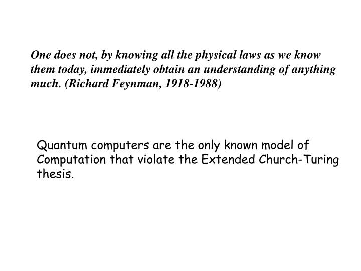 One does not, by knowing all the physical laws as we know