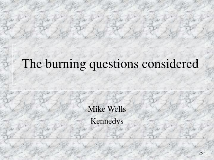 The burning questions considered