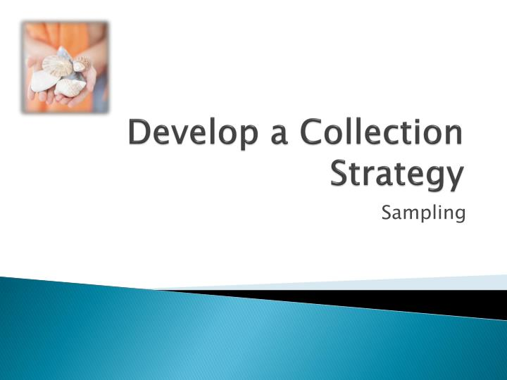 Develop a Collection Strategy