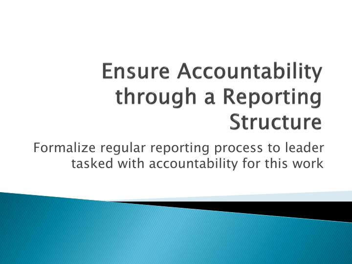 Ensure Accountability through a Reporting Structure