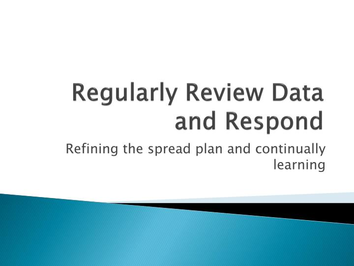 Regularly Review Data and Respond
