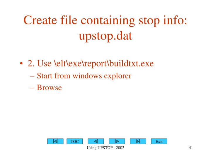 Create file containing stop info:  upstop.dat