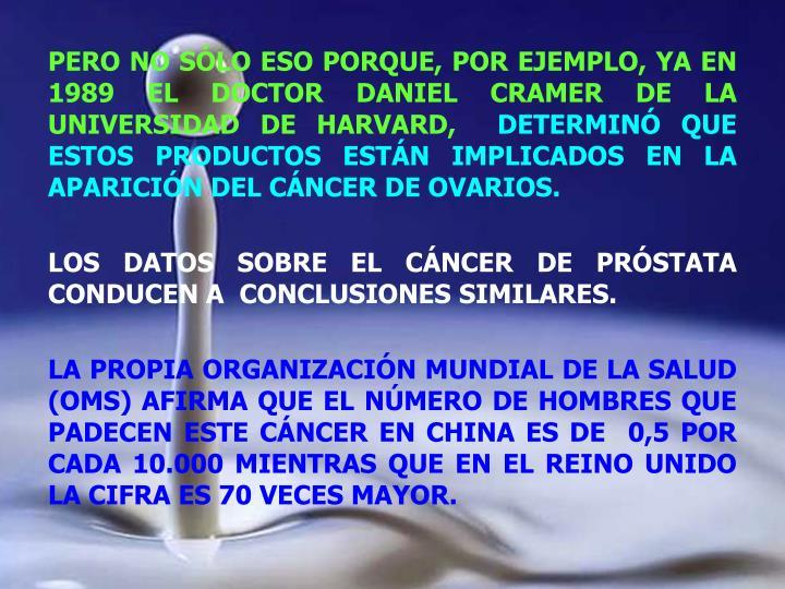PERO NO SÓLO ESO PORQUE, POR EJEMPLO, YA EN 1989 EL DOCTOR DANIEL CRAMER DE LA UNIVERSIDAD DE HARVARD,