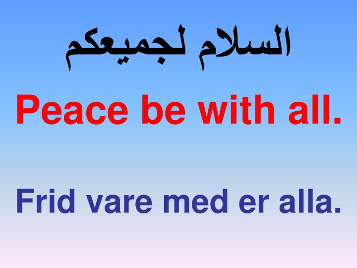 Peace be with all.