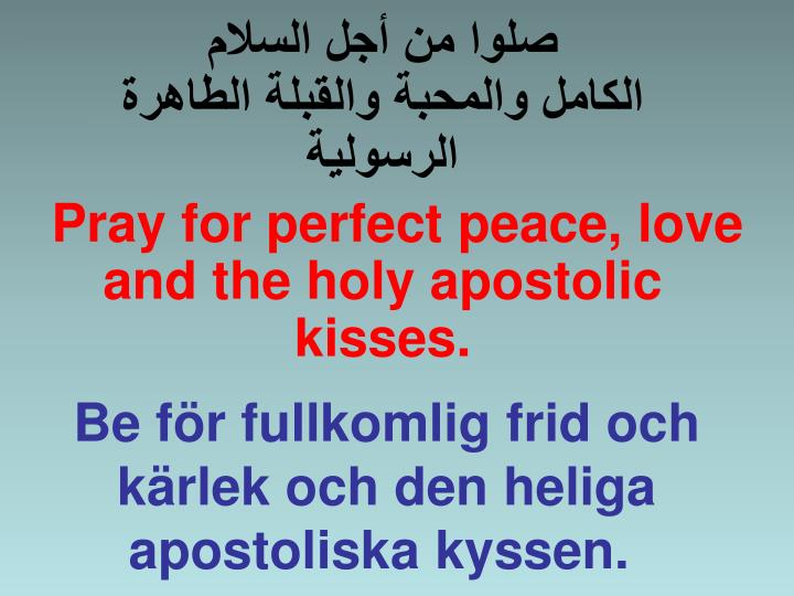 Pray for perfect peace, love and the holy apostolic kisses.