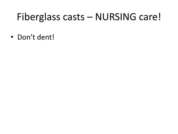 Fiberglass casts – NURSING care!