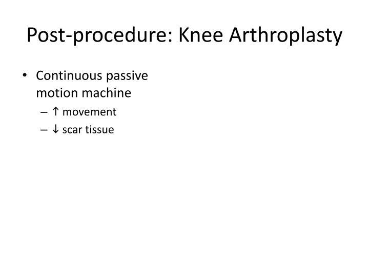 Post-procedure: Knee Arthroplasty