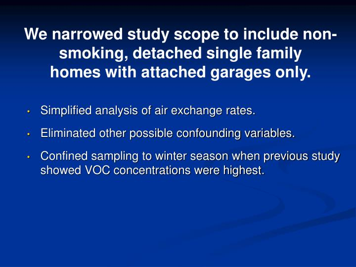 We narrowed study scope to include non-smoking, detached single family