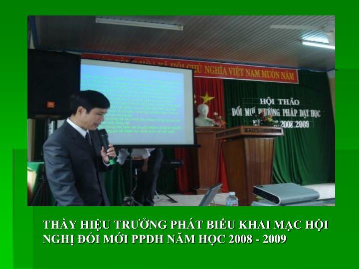 THẦY HIỆU TRƯỞNG PHÁT BIỂU KHAI MẠC HỘI NGHỊ ĐỔI MỚI PPDH NĂM HỌC 2008 - 2009