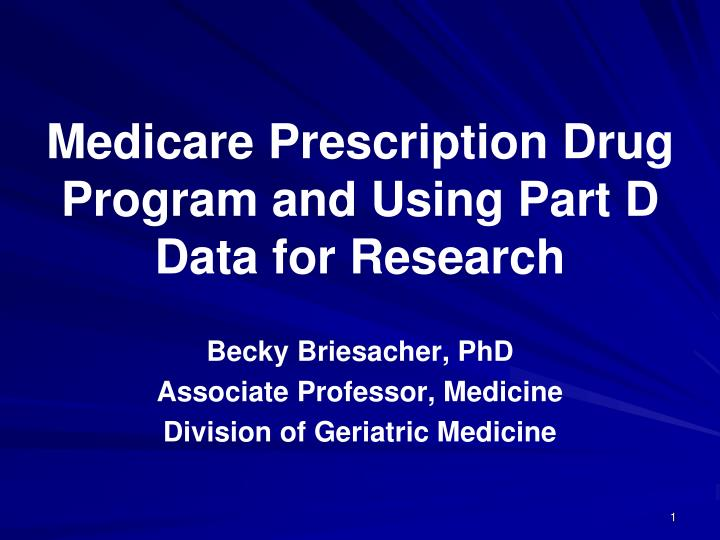 Medicare prescription drug program and using part d data for research