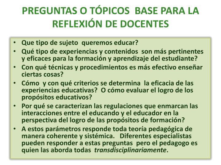 PREGUNTAS O TÓPICOS  BASE PARA LA REFLEXIÓN DE DOCENTES