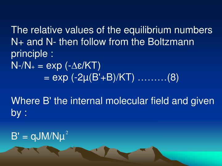 The relative values of the equilibrium numbers N+ and N- then follow from the Boltzmann principle :
