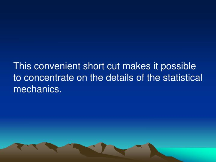 This convenient short cut makes it possible to concentrate on the details of the statistical mechani...